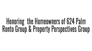 Honoring  the Homeowners of 624 Palm Ronto Group & Property Perspectives Group